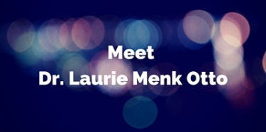 Meet Dr. Laurie Menk Otto